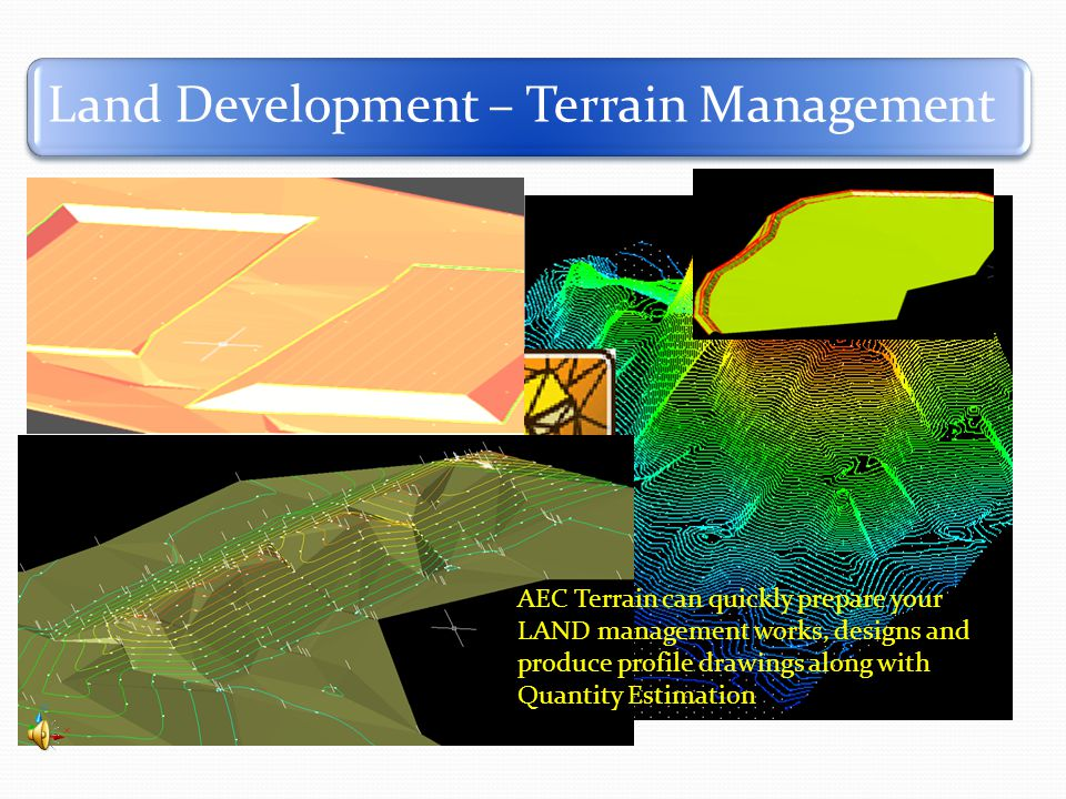 Land Development – Terrain Management AEC Terrain can quickly prepare your LAND management works, designs and produce profile drawings along with Quantity Estimation