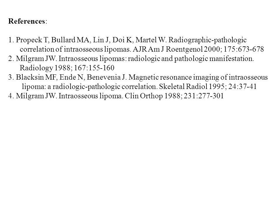 References: 1.Propeck T, Bullard MA, Lin J, Doi K, Martel W.