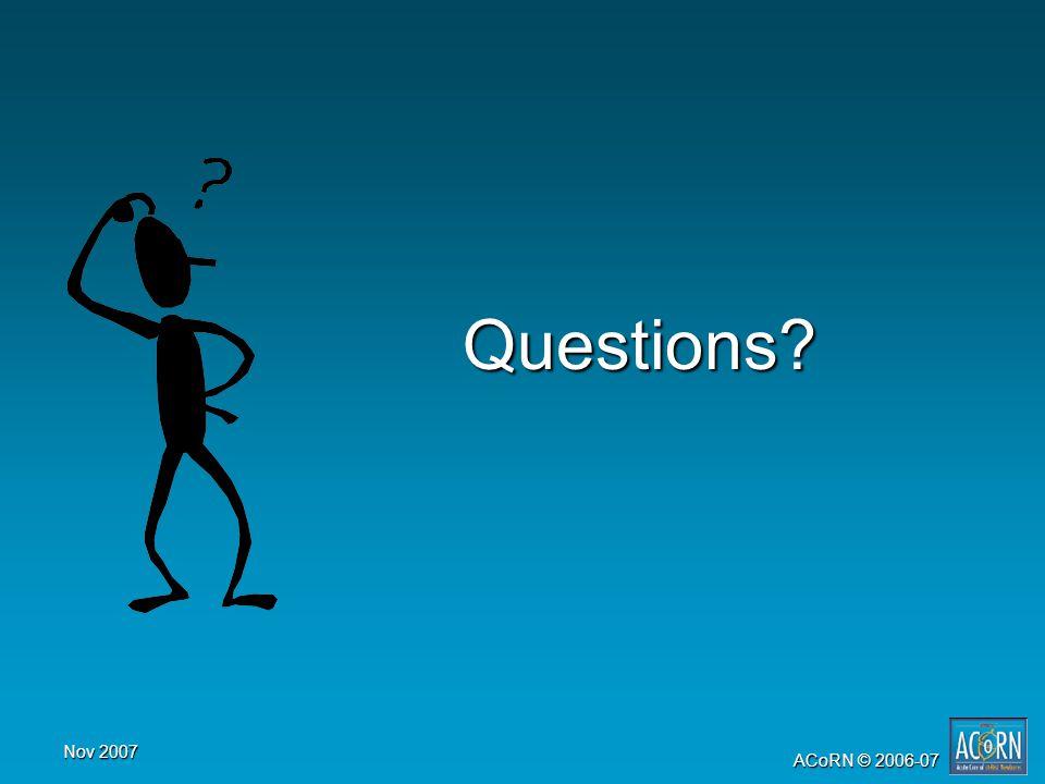 Nov 2007 ACoRN © 2006-07 Questions?