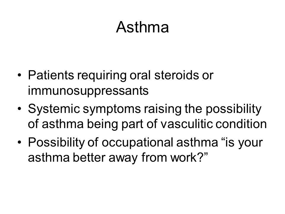 Asthma Patients requiring oral steroids or immunosuppressants Systemic symptoms raising the possibility of asthma being part of vasculitic condition P