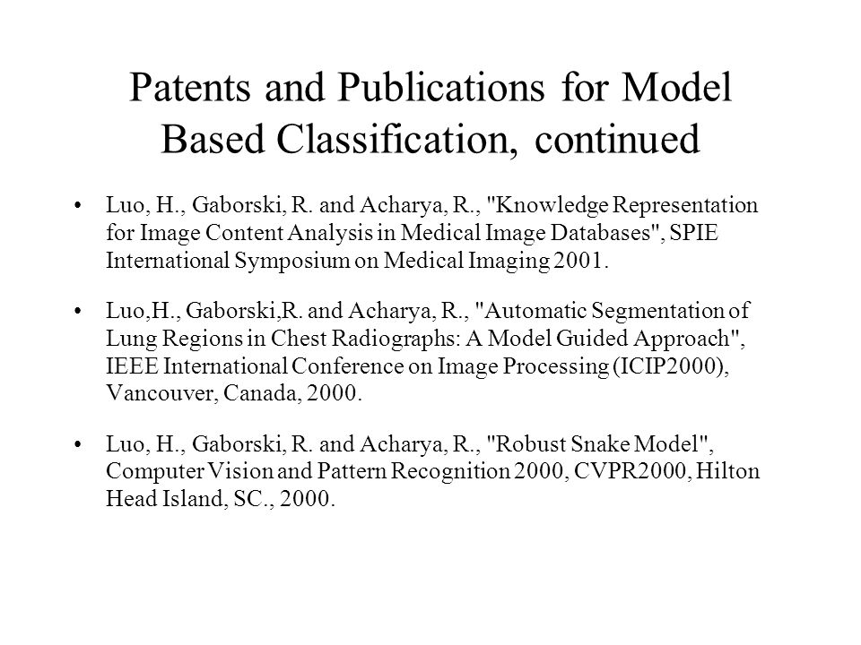 Patents and Publications for Model Based Classification, continued Luo, H., Gaborski, R.
