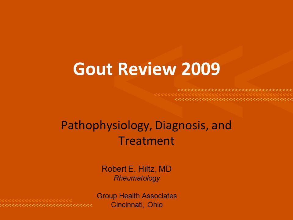 Gout Review 2009 Pathophysiology, Diagnosis, and Treatment Robert E.