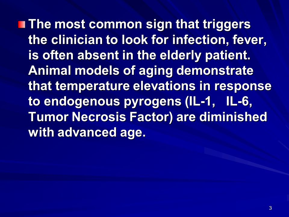 3 The most common sign that triggers the clinician to look for infection, fever, is often absent in the elderly patient. Animal models of aging demons