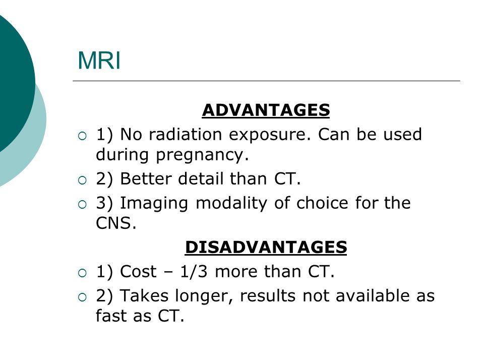 MRI ADVANTAGES  1) No radiation exposure.Can be used during pregnancy.