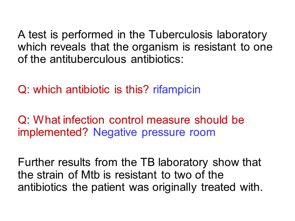 A test is performed in the Tuberculosis laboratory which reveals that the organism is resistant to one of the antituberculous antibiotics: Q: which an