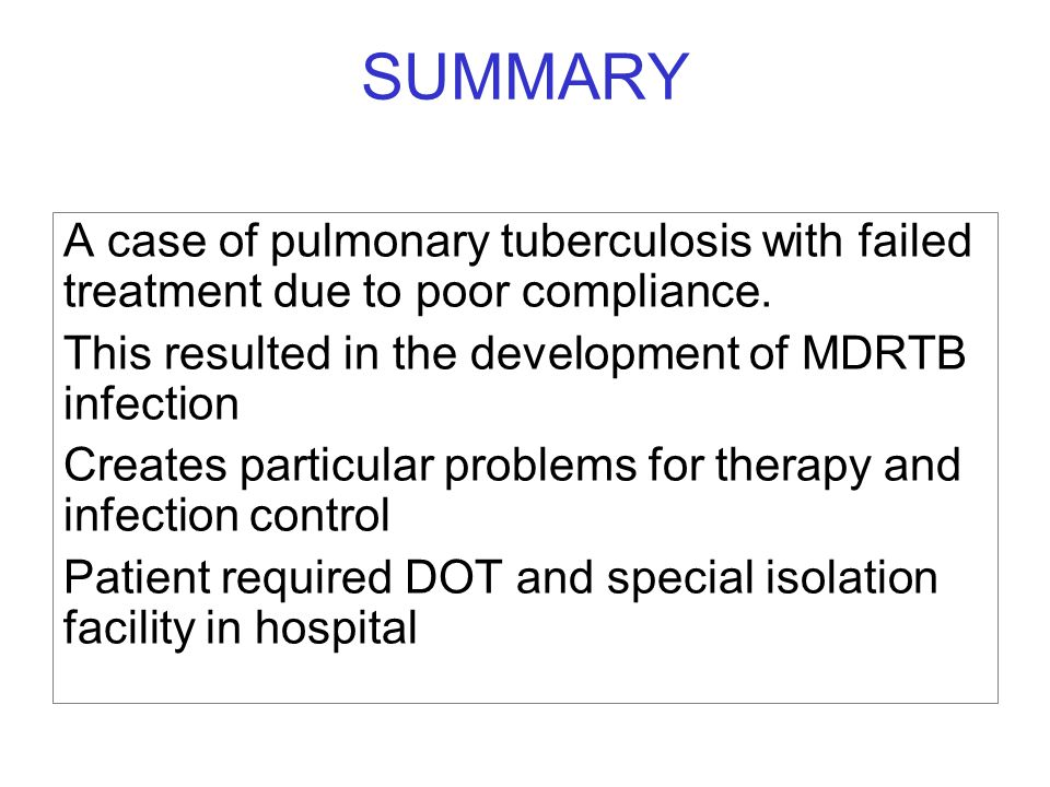 SUMMARY A case of pulmonary tuberculosis with failed treatment due to poor compliance. This resulted in the development of MDRTB infection Creates par