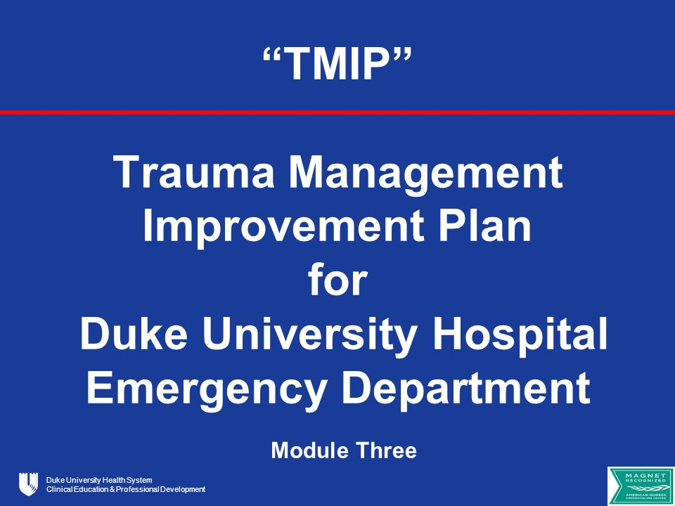 Duke University Health System Clinical Education & Professional Development Phase II Patient arrival –Pre-hospital provider report if applicable –ATLS Primary survey Interventions/Procedures AMPLE History Secondary Survey Interventions/Procedures Team notification of initial plan of care Documentation