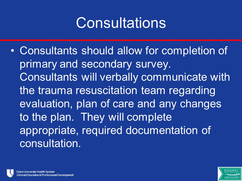 Duke University Health System Clinical Education & Professional Development Consultations Consultants should allow for completion of primary and secondary survey.