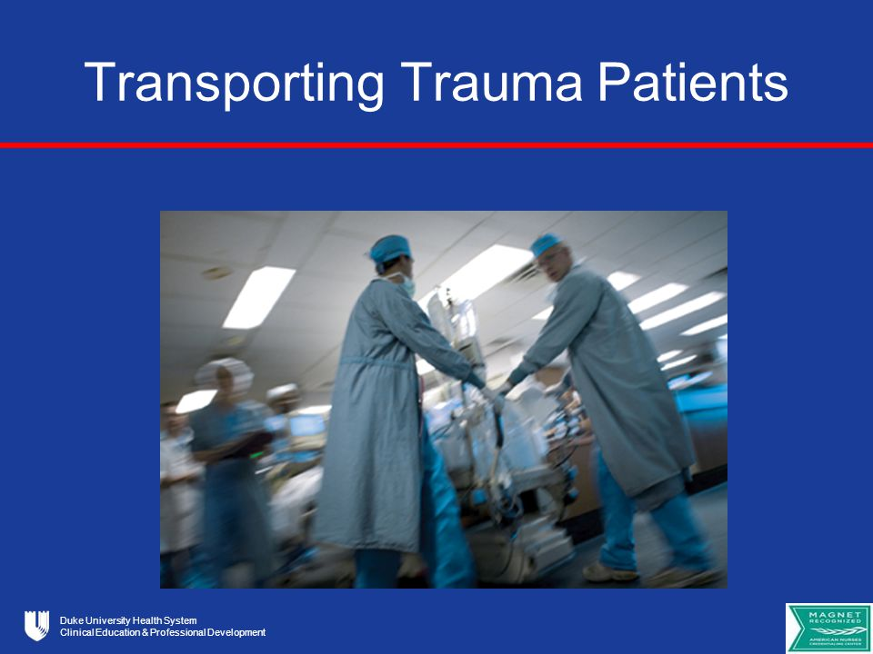 Duke University Health System Clinical Education & Professional Development Transporting Trauma Patients