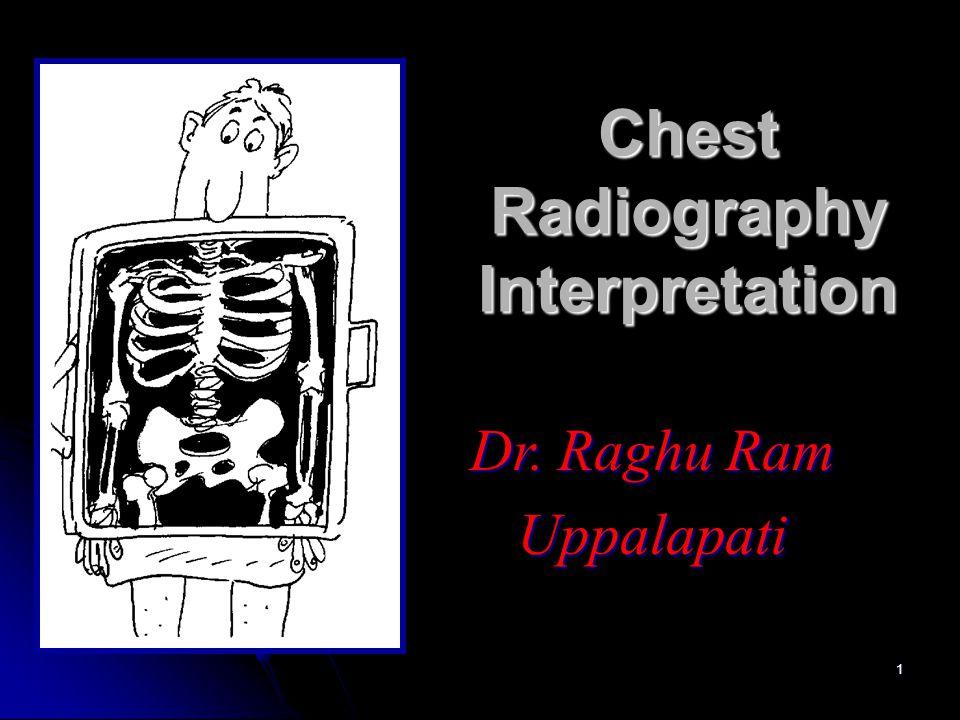 1 Chest Radiography Interpretation Dr. Raghu Ram Uppalapati
