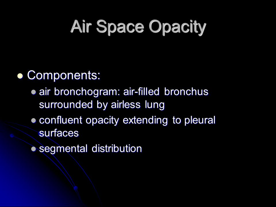 Air Space Opacity Components: Components: air bronchogram: air-filled bronchus surrounded by airless lung air bronchogram: air-filled bronchus surroun