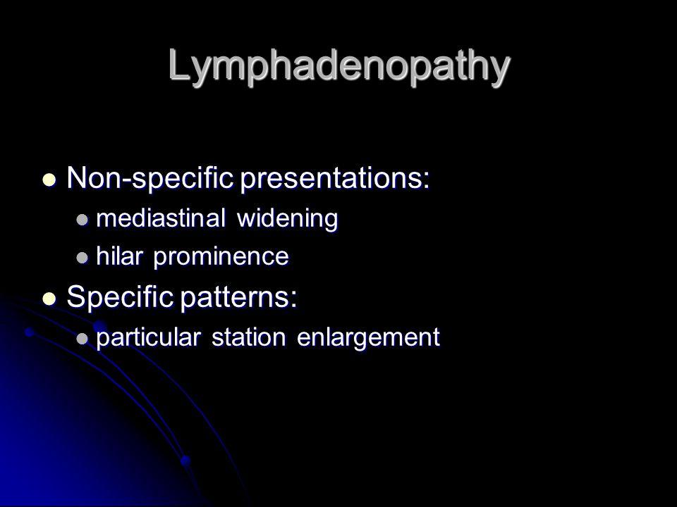 Lymphadenopathy Non-specific presentations: Non-specific presentations: mediastinal widening mediastinal widening hilar prominence hilar prominence Sp
