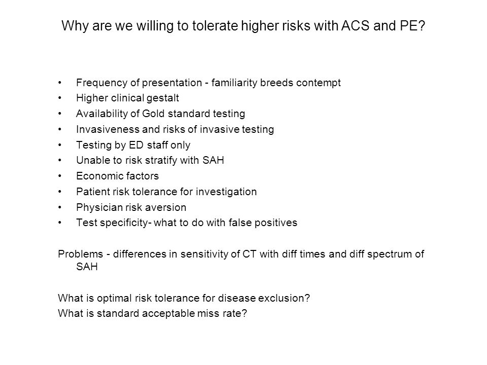 Why are we willing to tolerate higher risks with ACS and PE.