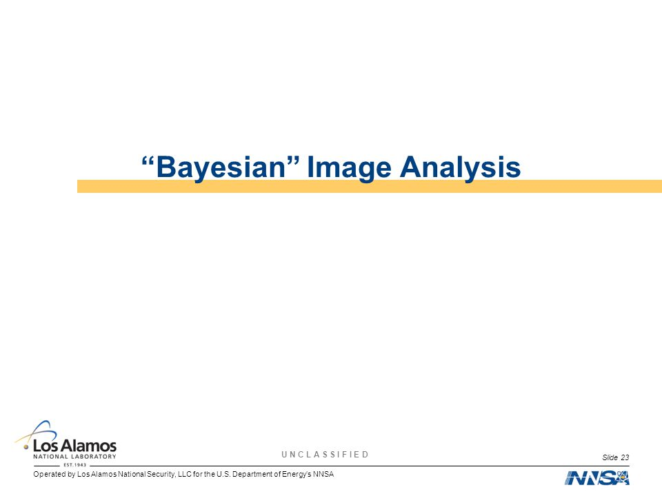 """Operated by Los Alamos National Security, LLC for the U.S. Department of Energy's NNSA U N C L A S S I F I E D """"Bayesian"""" Image Analysis Slide 23"""
