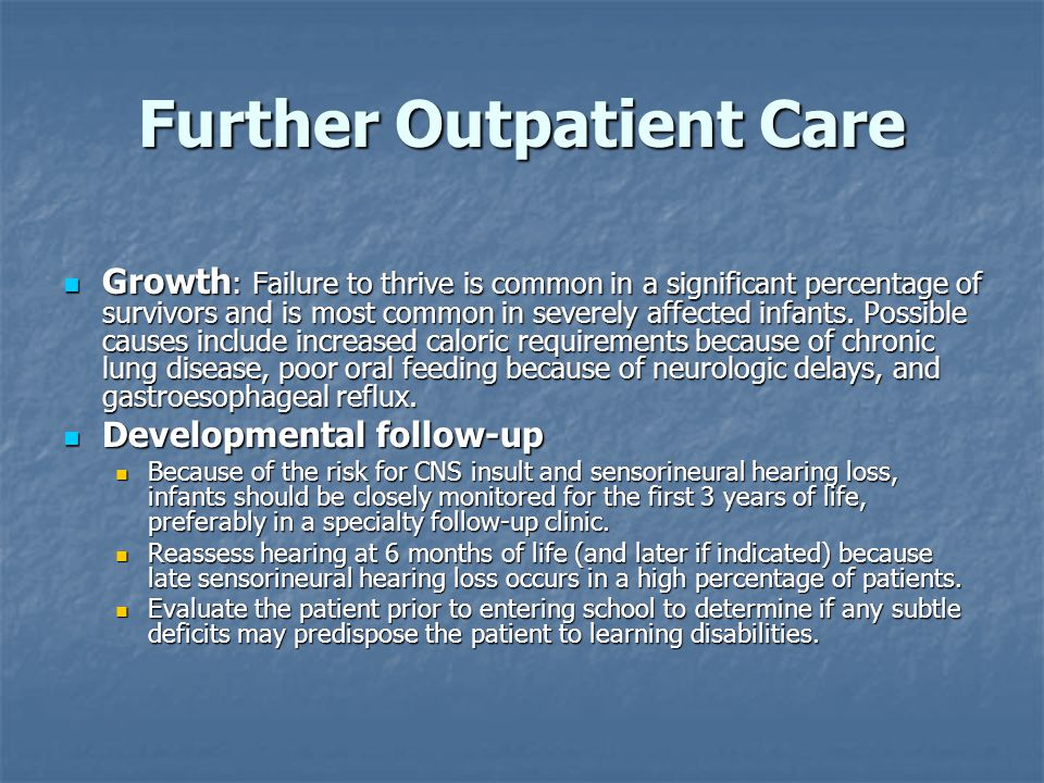 Further Outpatient Care Growth : Failure to thrive is common in a significant percentage of survivors and is most common in severely affected infants.