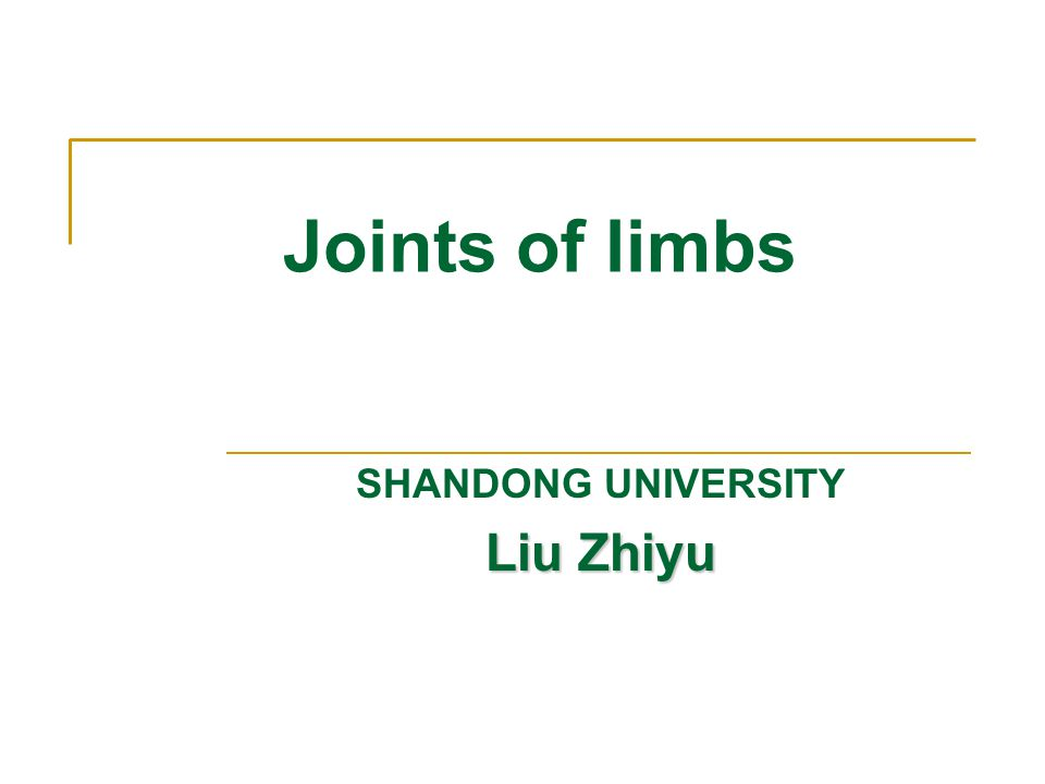 Joints of limbs SHANDONG UNIVERSITY Liu Zhiyu