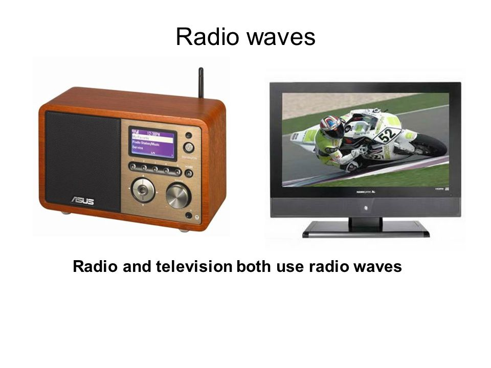 Radio waves Radio and television both use radio waves