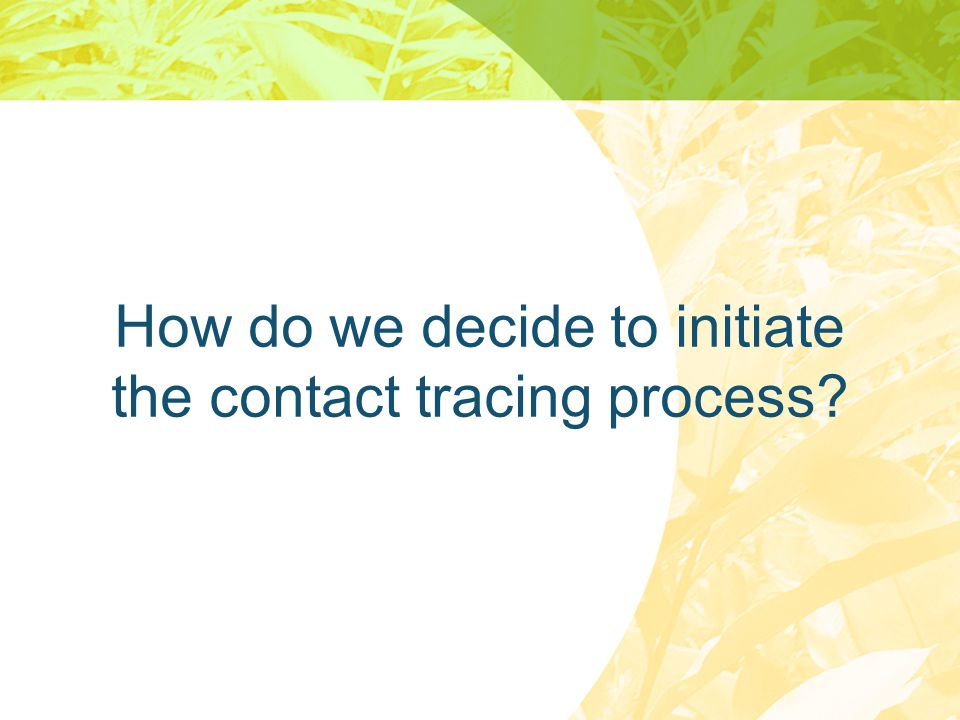 How do we decide to initiate the contact tracing process?