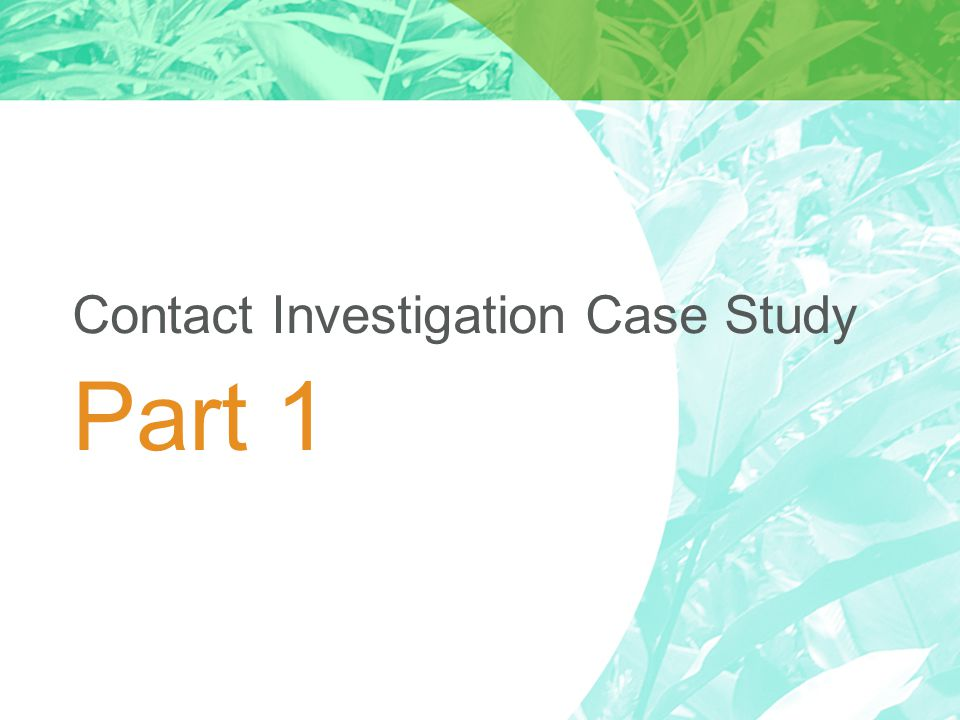 Contact Investigation Case Study Part 1