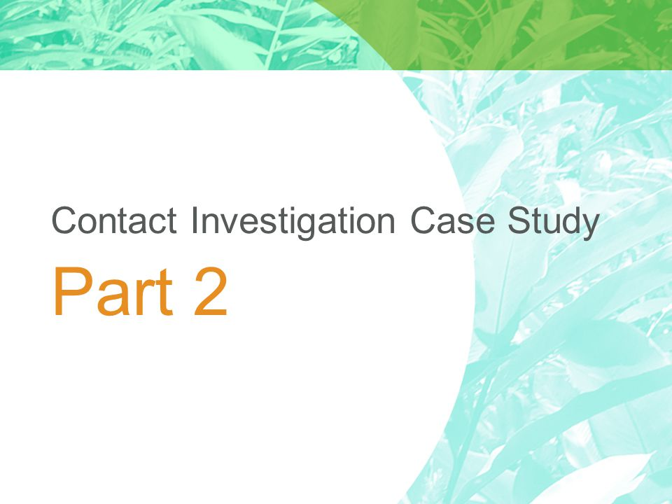 Contact Investigation Case Study Part 2