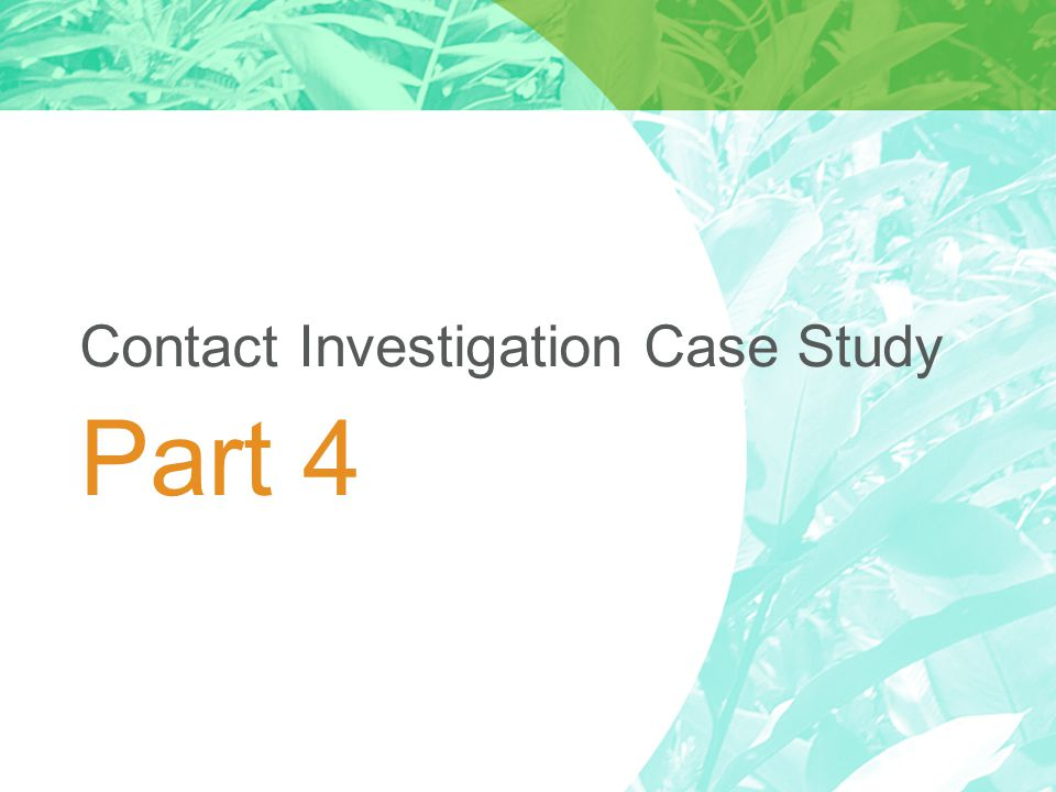Contact Investigation Case Study Part 4