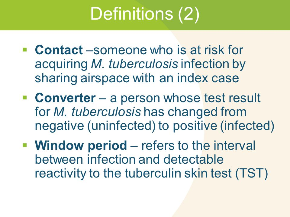 Definitions (2)  Contact –someone who is at risk for acquiring M.