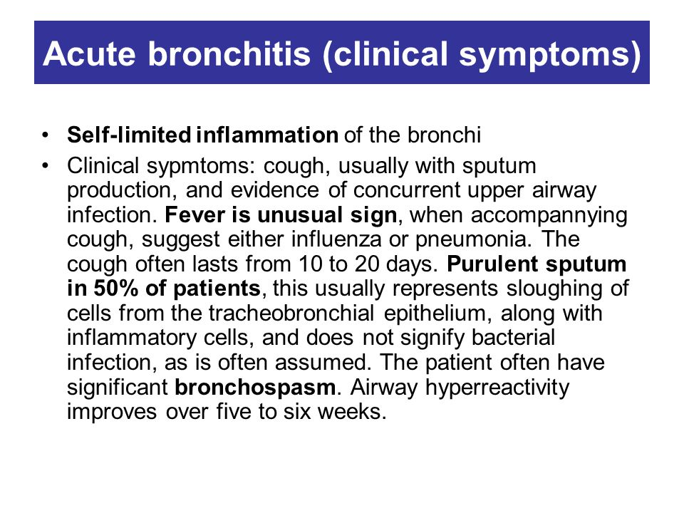 Acute bronchitis (clinical symptoms) Self-limited inflammation of the bronchi Clinical sypmtoms: cough, usually with sputum production, and evidence of concurrent upper airway infection.