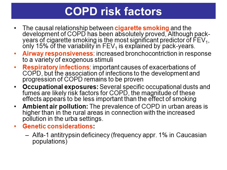 COPD risk factors The causal relationship between cigarette smoking and the development of COPD has been absolutely proved, Although pack- years of cigarette smoking is the most significant predictor of FEV 1, only 15% of the variability in FEV 1 is explained by pack-years.