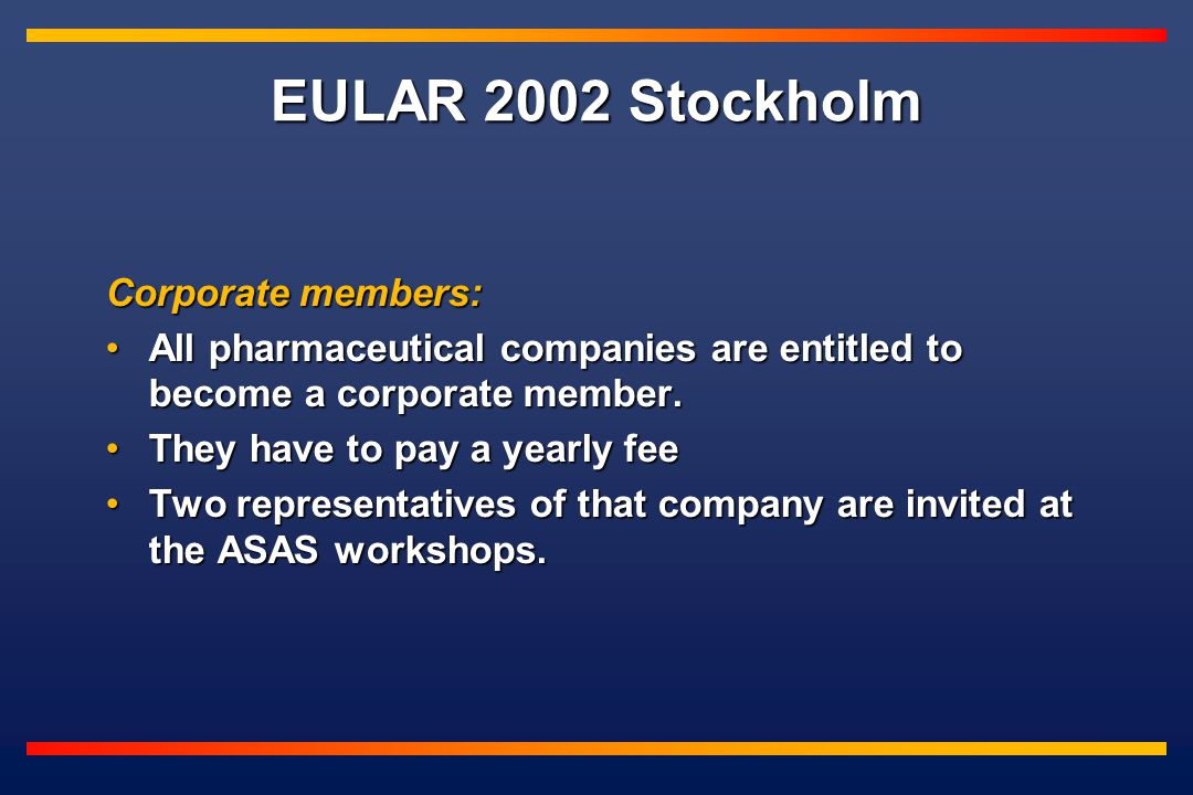 EULAR 2002 Stockholm Corporate members: All pharmaceutical companies are entitled to become a corporate member.All pharmaceutical companies are entitled to become a corporate member.