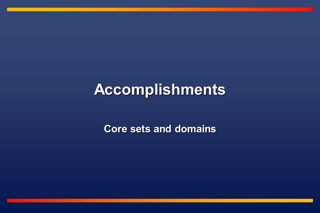 Accomplishments Core sets and domains
