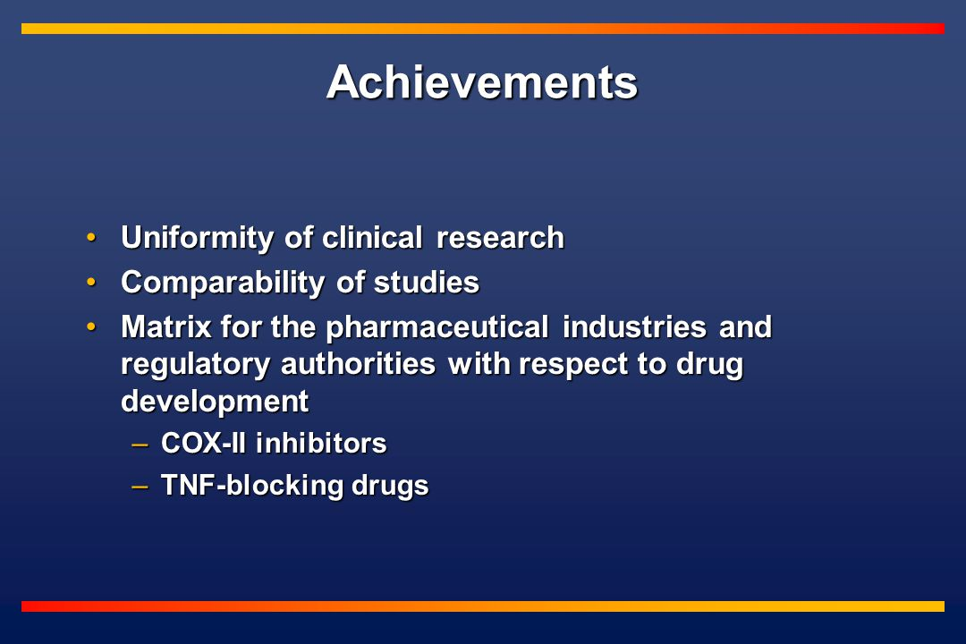 Achievements Uniformity of clinical researchUniformity of clinical research Comparability of studiesComparability of studies Matrix for the pharmaceut