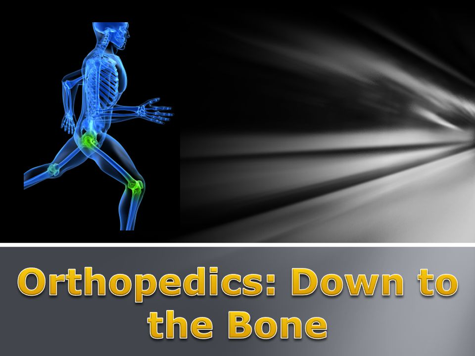  Today we will be covering:  What is orthopedics.