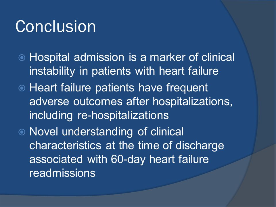 Conclusion  Hospital admission is a marker of clinical instability in patients with heart failure  Heart failure patients have frequent adverse outc