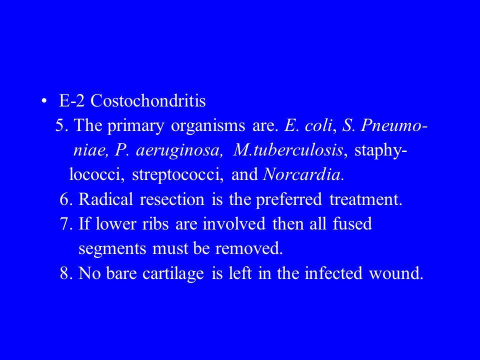 E-2 Costochondritis 5.The primary organisms are. E.