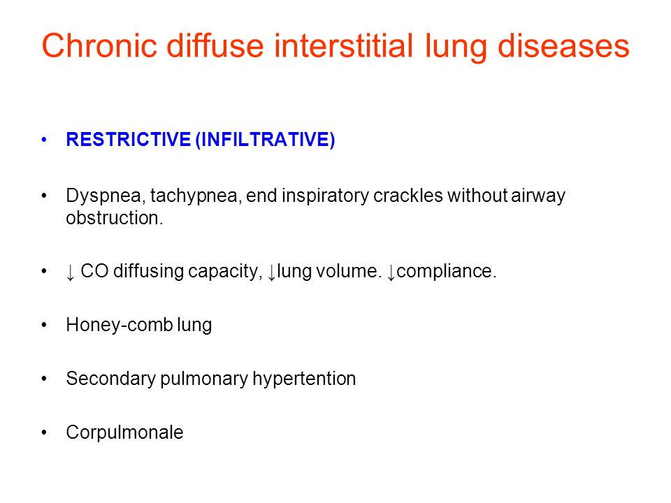 Chronic diffuse interstitial lung diseases RESTRICTIVE (INFILTRATIVE) Dyspnea, tachypnea, end inspiratory crackles without airway obstruction. ↓ CO di