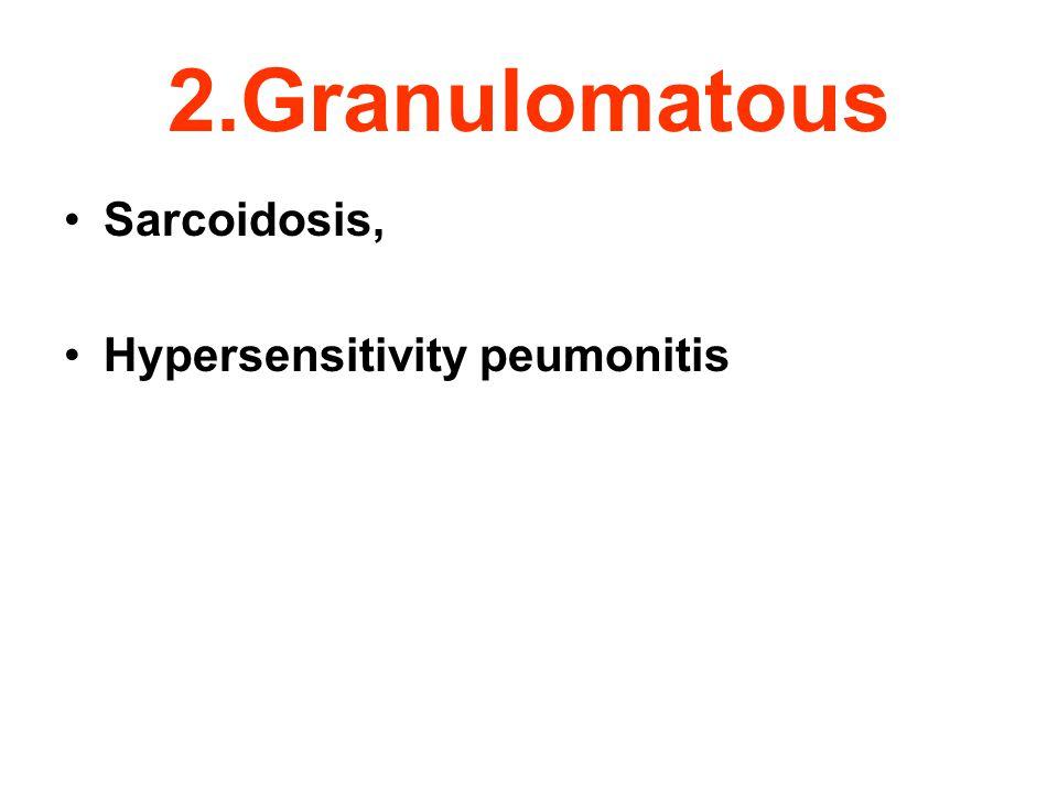 2.Granulomatous Sarcoidosis, Hypersensitivity peumonitis