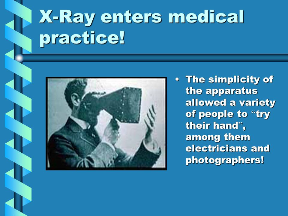 """X-Ray enters medical practice! The simplicity of the apparatus allowed a variety of people to """" try their hand """", among them electricians and photogra"""