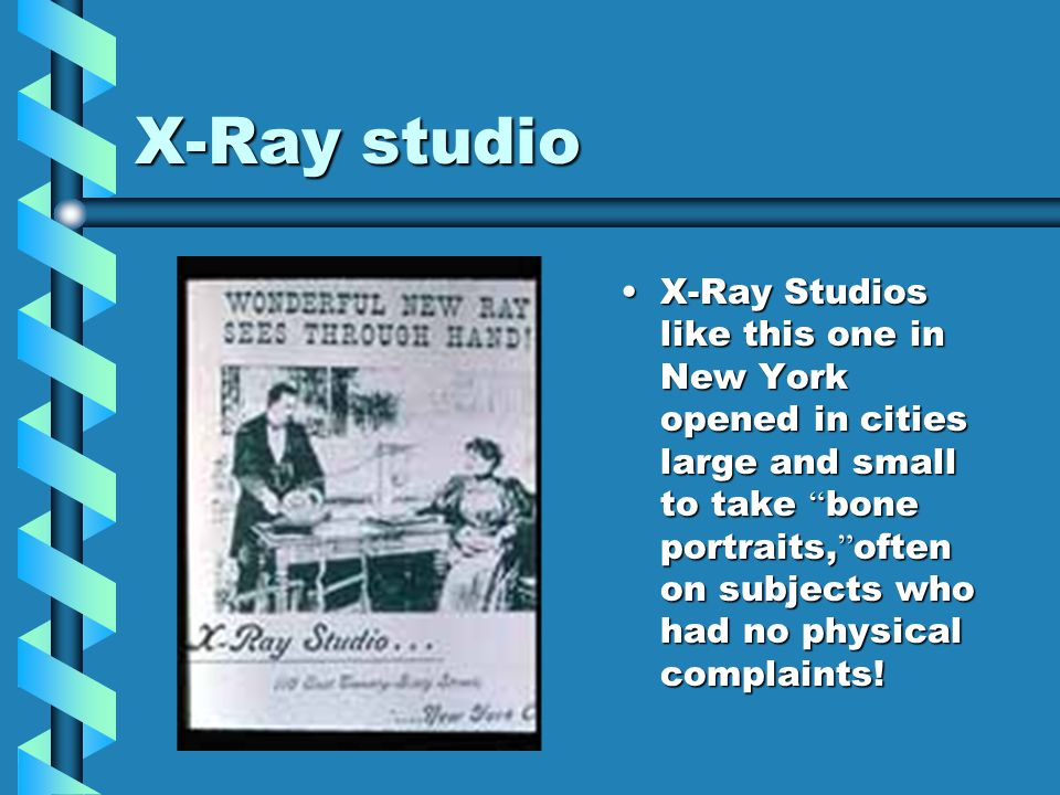 """X-Ray studio X-Ray Studios like this one in New York opened in cities large and small to take """" bone portraits, """" often on subjects who had no physica"""