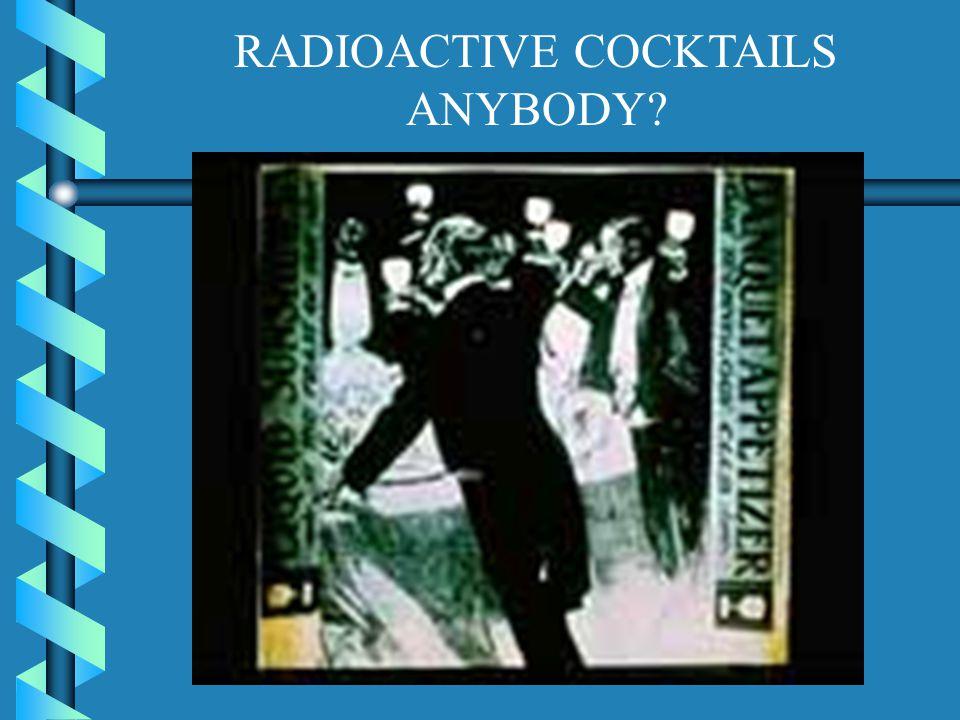 RADIOACTIVE COCKTAILS ANYBODY?