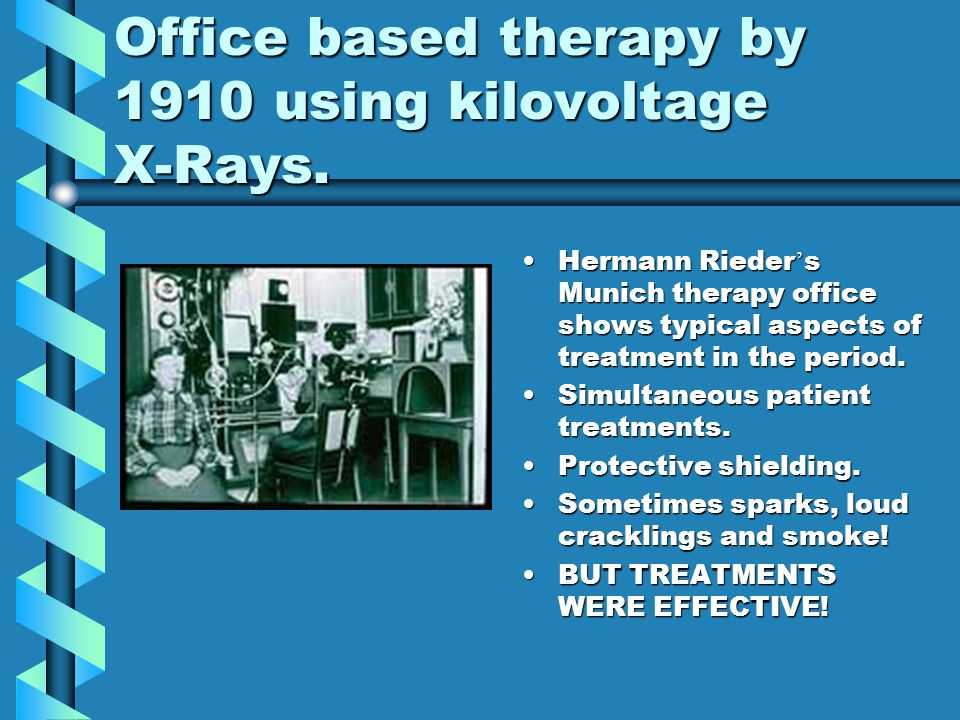 Office based therapy by 1910 using kilovoltage X-Rays. Hermann Rieder ' s Munich therapy office shows typical aspects of treatment in the period. Simu