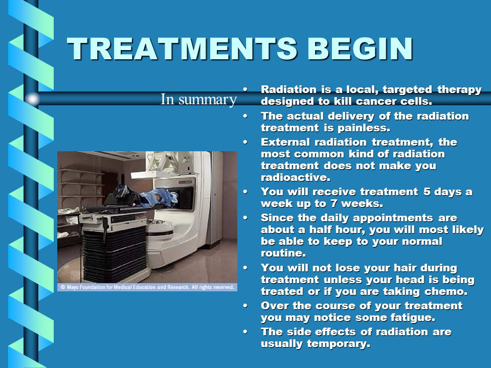 TREATMENTS BEGIN Radiation is a local, targeted therapy designed to kill cancer cells. The actual delivery of the radiation treatment is painless. Ext
