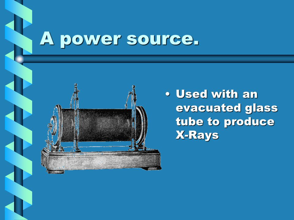 A power source. Used with an evacuated glass tube to produce X-Rays
