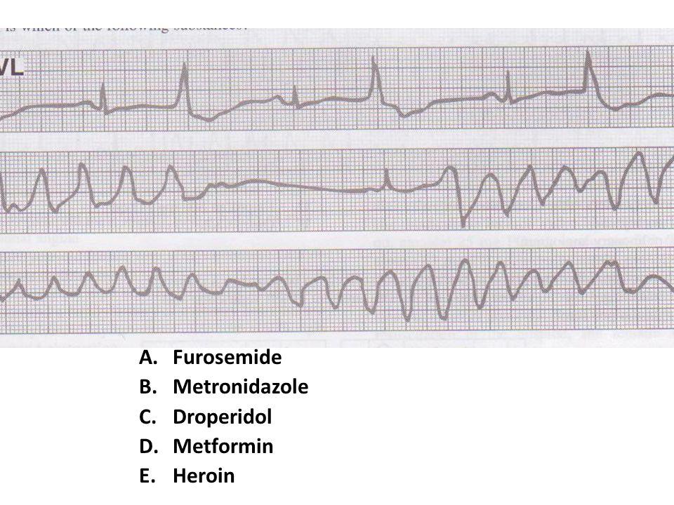 A.Furosemide B.Metronidazole C.Droperidol D.Metformin E.Heroin
