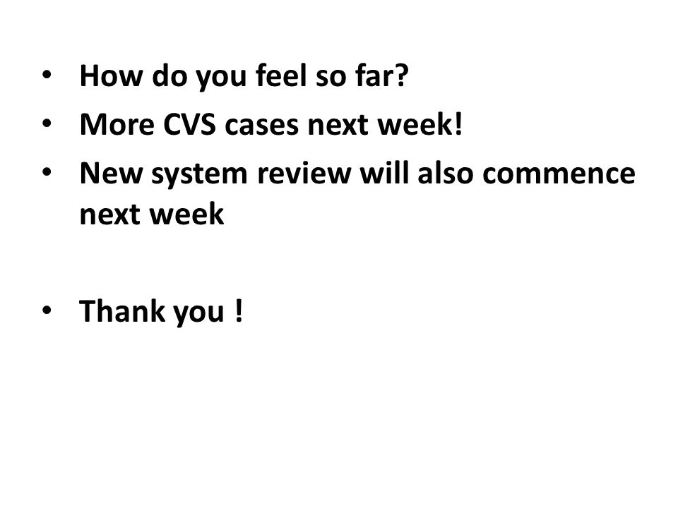 How do you feel so far. More CVS cases next week.