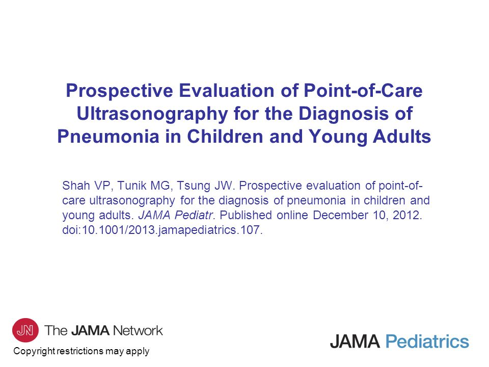 Copyright restrictions may apply Prospective Evaluation of Point-of-Care Ultrasonography for the Diagnosis of Pneumonia in Children and Young Adults Shah VP, Tunik MG, Tsung JW.