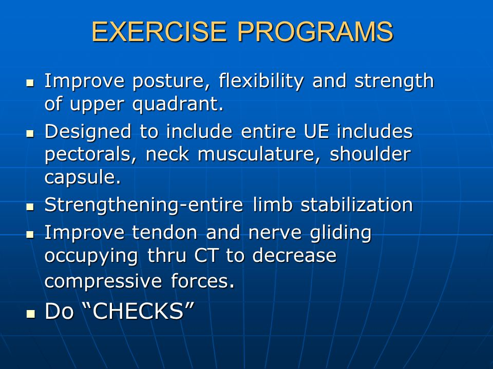 EXERCISE PROGRAMS Improve posture, flexibility and strength of upper quadrant.
