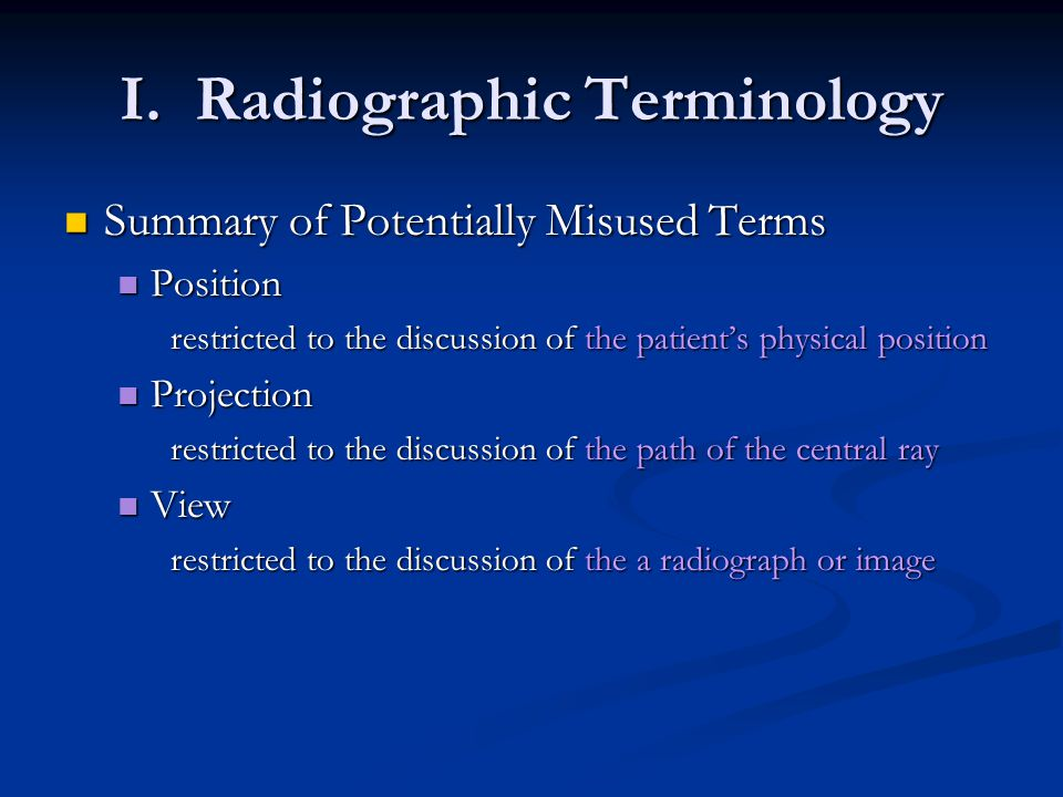 I. Radiographic Terminology Summary of Potentially Misused Terms Summary of Potentially Misused Terms Position Position restricted to the discussion o