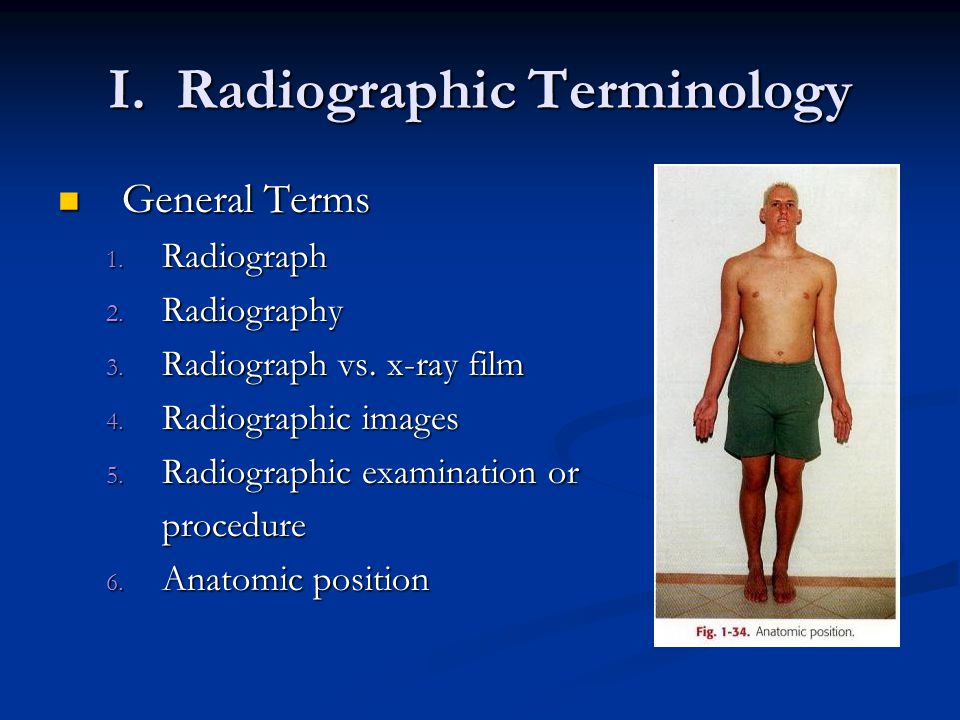 I. Radiographic Terminology General Terms General Terms 1.