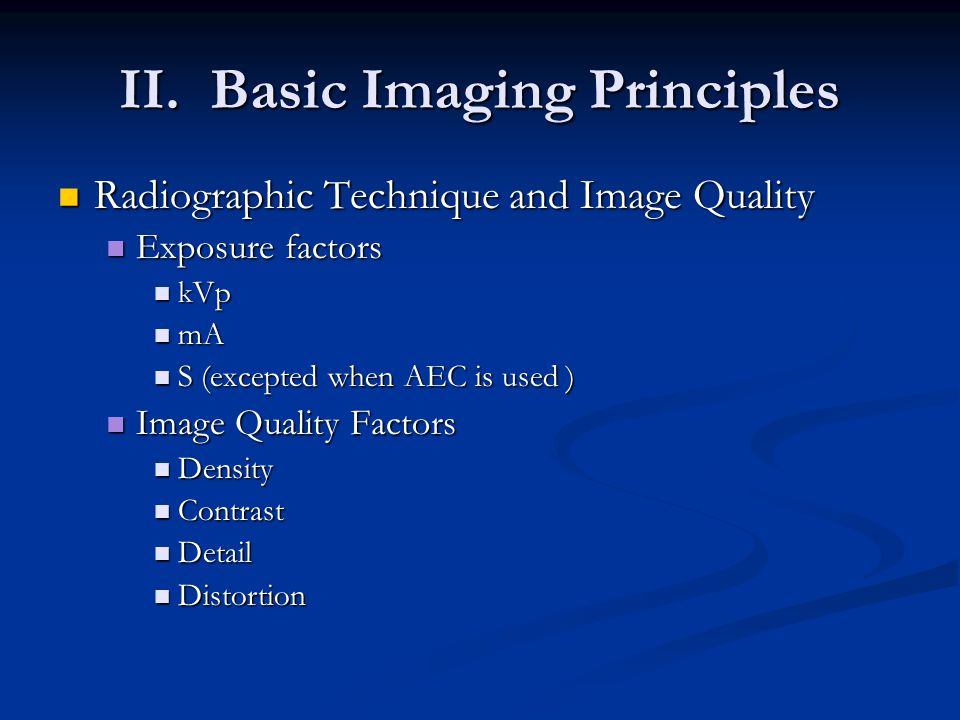 Radiographic Technique and Image Quality Radiographic Technique and Image Quality Exposure factors Exposure factors kVp kVp mA mA S (excepted when AEC is used ) S (excepted when AEC is used ) Image Quality Factors Image Quality Factors Density Density Contrast Contrast Detail Detail Distortion Distortion II.