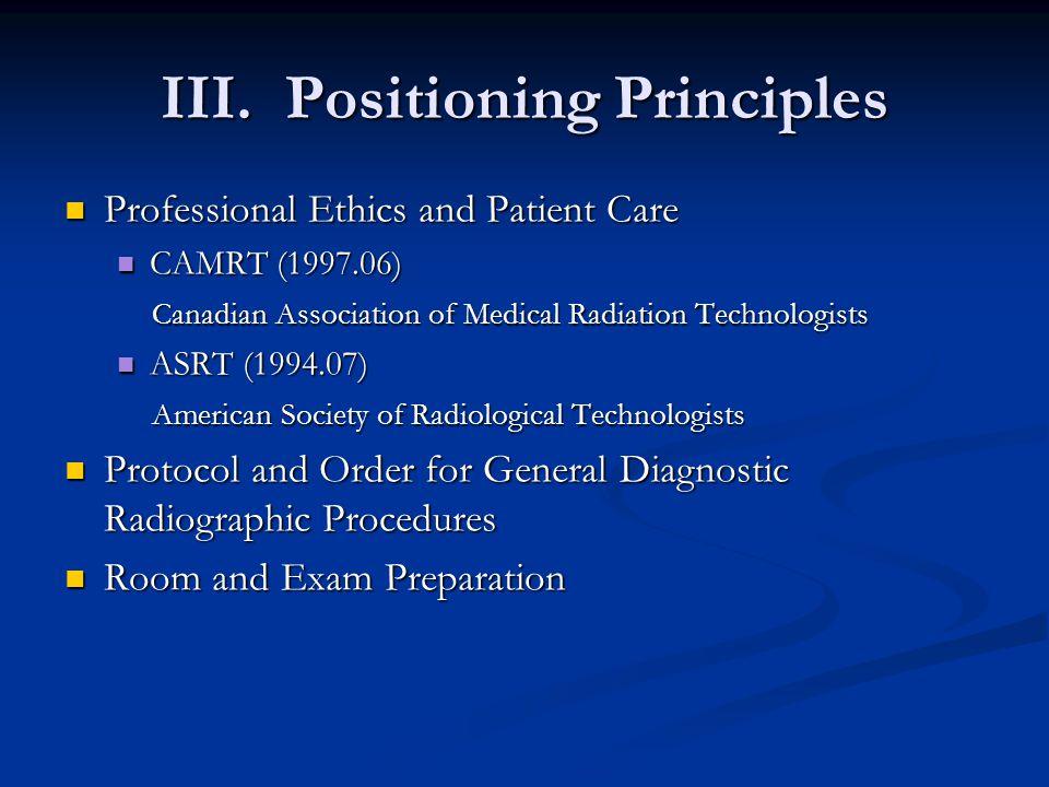III. Positioning Principles Professional Ethics and Patient Care Professional Ethics and Patient Care CAMRT (1997.06) CAMRT (1997.06) Canadian Associa